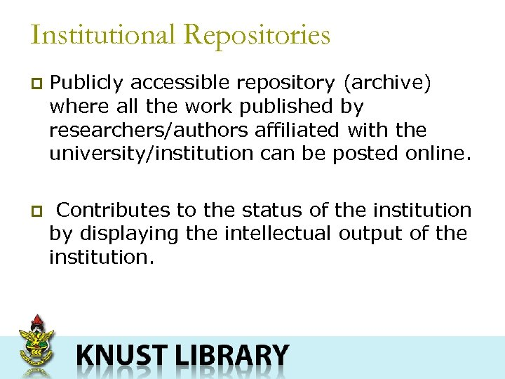Institutional Repositories p Publicly accessible repository (archive) where all the work published by researchers/authors