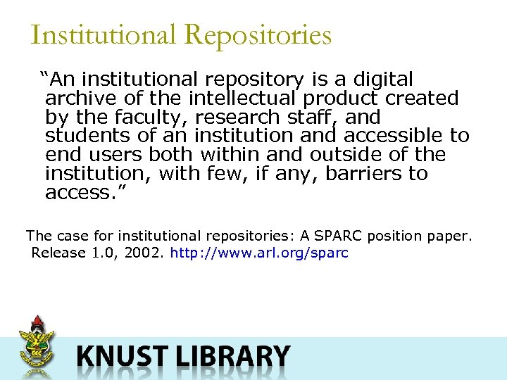 "Institutional Repositories ""An institutional repository is a digital archive of the intellectual product created"