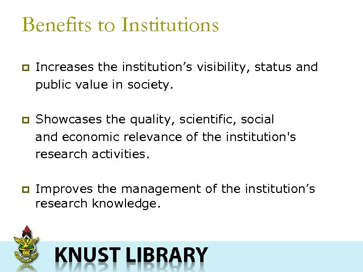 Benefits to Institutions p Increases the institution's visibility, status and public value in society.