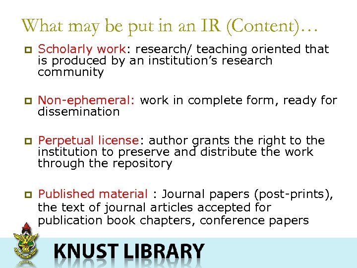 What may be put in an IR (Content)… p Scholarly work: research/ teaching oriented