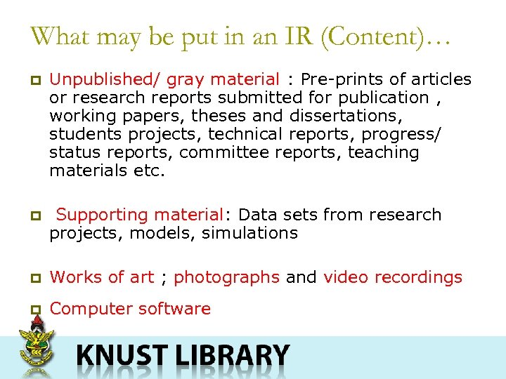 What may be put in an IR (Content)… p Unpublished/ gray material : Pre-prints