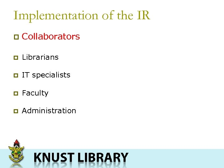 Implementation of the IR p Collaborators p Librarians p IT specialists p Faculty p