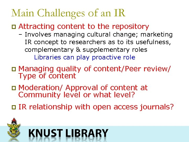 Main Challenges of an IR p Attracting content to the repository – Involves managing