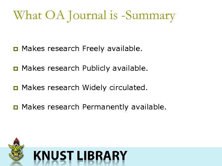 What OA Journal is -Summary p Makes research Freely available. p Makes research Publicly