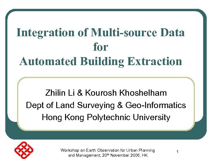 Integration of Multi-source Data for Automated Building Extraction Zhilin Li & Kourosh Khoshelham Dept