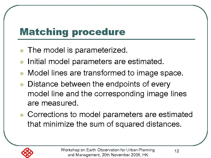 Matching procedure l l l The model is parameterized. Initial model parameters are estimated.
