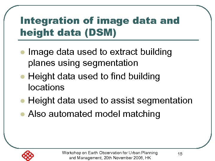 Integration of image data and height data (DSM) l l Image data used to
