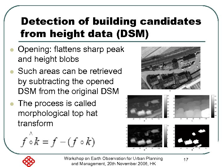 Detection of building candidates from height data (DSM) l l l Opening: flattens sharp