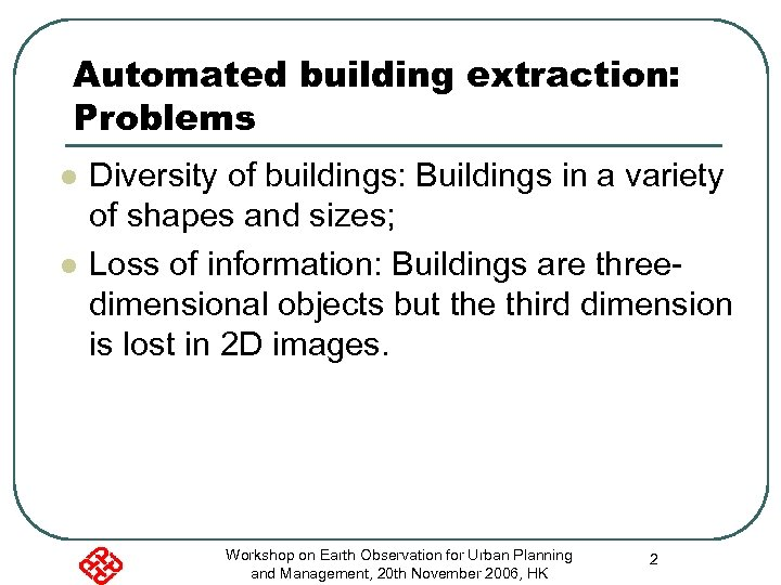 Automated building extraction: Problems l l Diversity of buildings: Buildings in a variety of