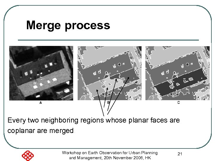 Merge process Every two neighboring regions whose planar faces are coplanar are merged. Workshop