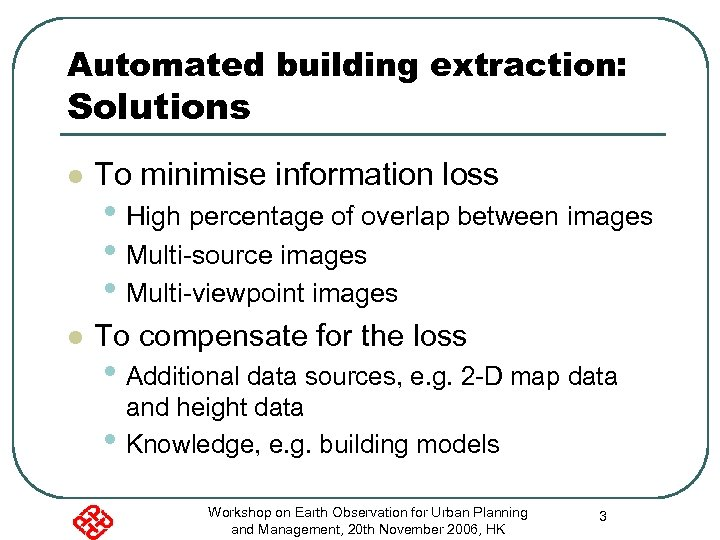 Automated building extraction: Solutions l To minimise information loss l To compensate for the