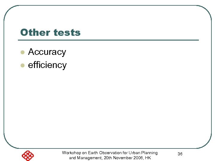 Other tests l l Accuracy efficiency Workshop on Earth Observation for Urban Planning and
