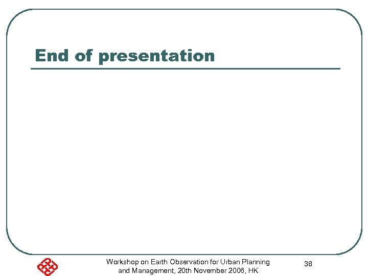 End of presentation Workshop on Earth Observation for Urban Planning and Management, 20 th