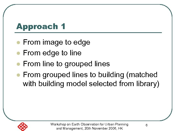 Approach 1 l l From image to edge From edge to line From line