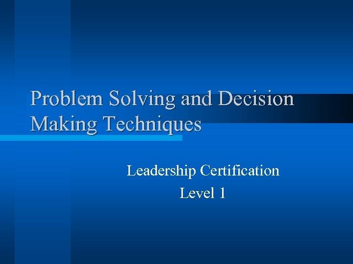 Problem Solving and Decision Making Techniques Leadership Certification Level 1