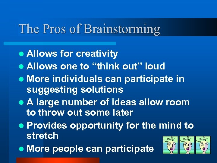 """The Pros of Brainstorming l Allows for creativity l Allows one to """"think out"""""""