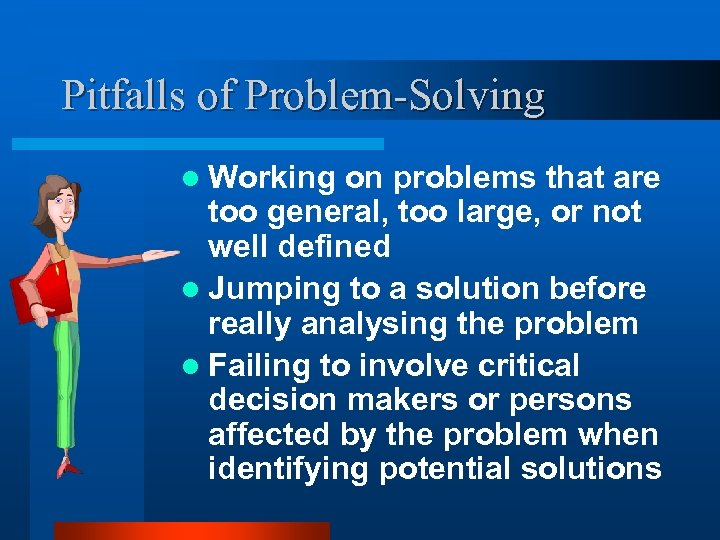Pitfalls of Problem-Solving l Working on problems that are too general, too large, or