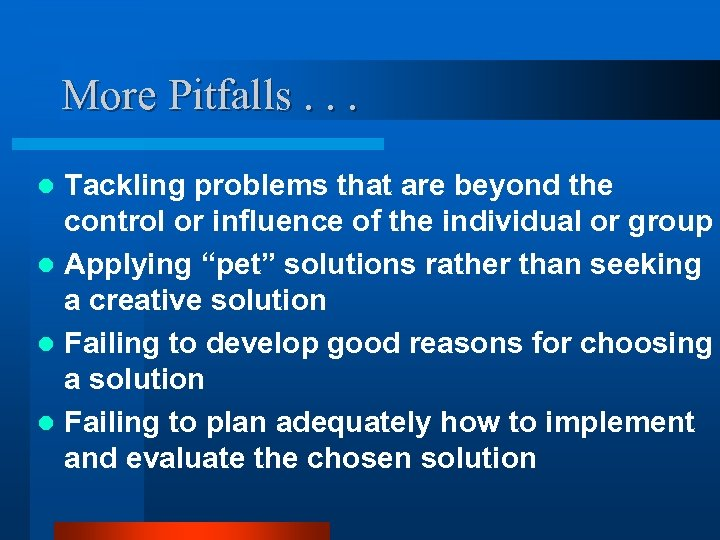 More Pitfalls. . . Tackling problems that are beyond the control or influence of