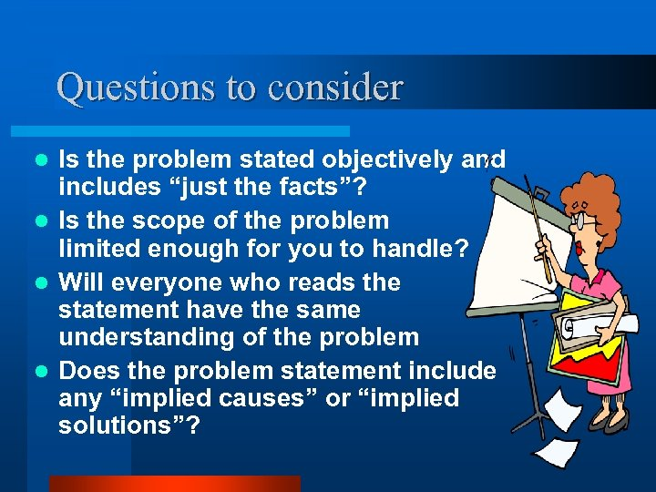 """Questions to consider Is the problem stated objectively and includes """"just the facts""""? l"""