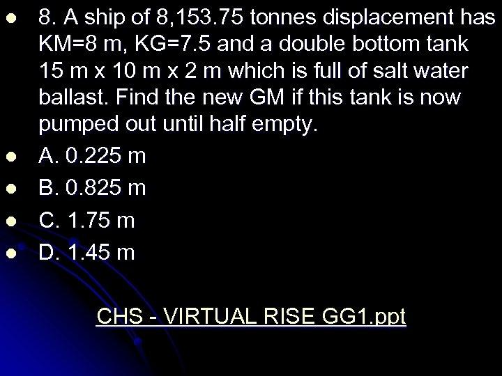 l l l 8. A ship of 8, 153. 75 tonnes displacement has KM=8