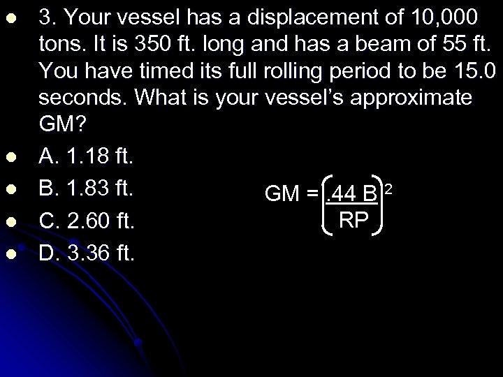 l l l 3. Your vessel has a displacement of 10, 000 tons. It