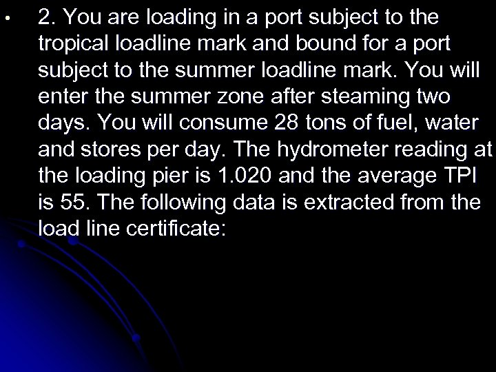 • 2. You are loading in a port subject to the tropical loadline