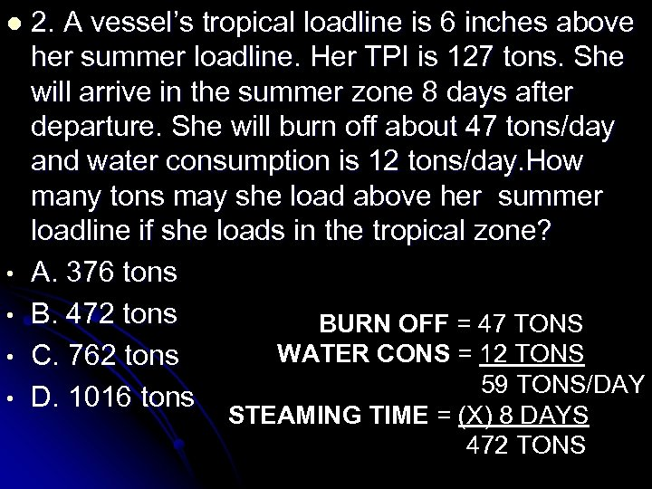 l • • 2. A vessel's tropical loadline is 6 inches above her summer