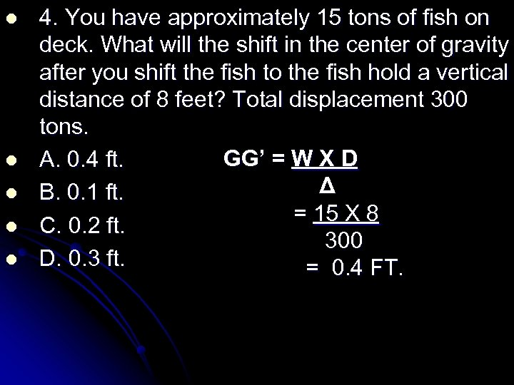 l l l 4. You have approximately 15 tons of fish on deck. What