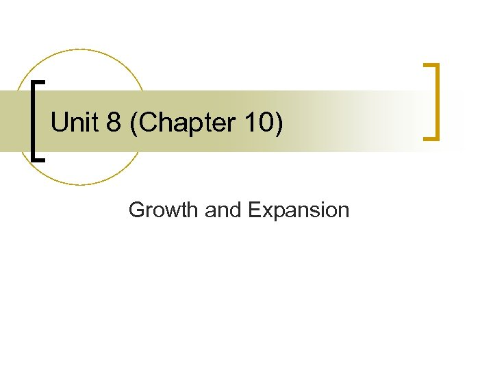 Unit 8 (Chapter 10) Growth and Expansion