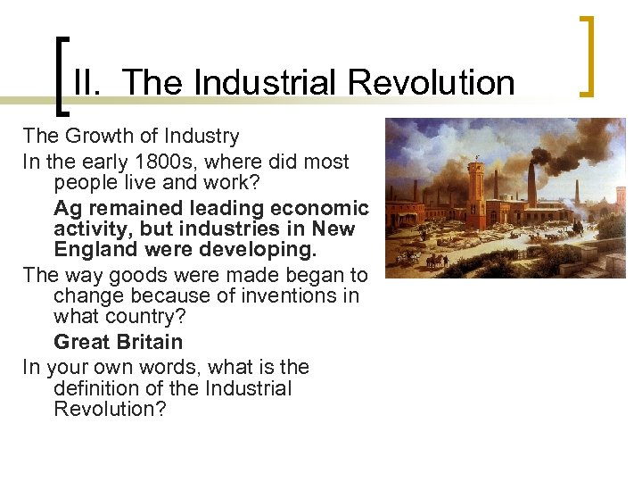 II. The Industrial Revolution The Growth of Industry In the early 1800 s, where