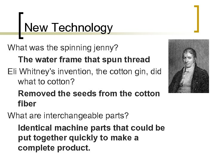 New Technology What was the spinning jenny? The water frame that spun thread Eli