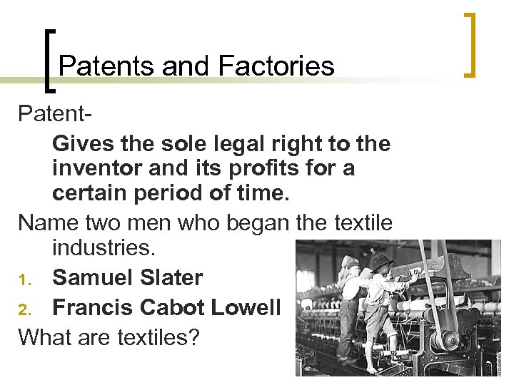 Patents and Factories Patent. Gives the sole legal right to the inventor and its