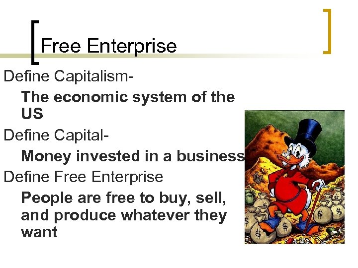 Free Enterprise Define Capitalism. The economic system of the US Define Capital. Money invested