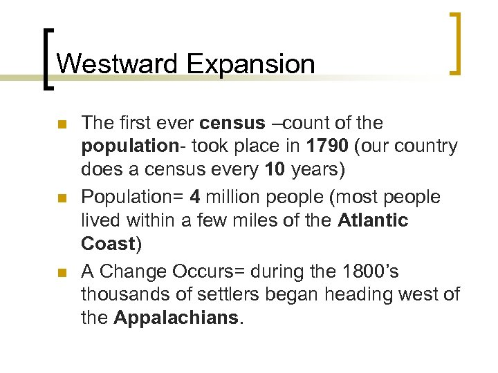 Westward Expansion n The first ever census –count of the population- took place in