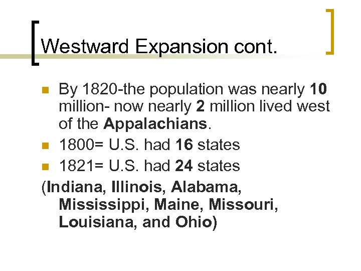 Westward Expansion cont. By 1820 -the population was nearly 10 million- now nearly 2