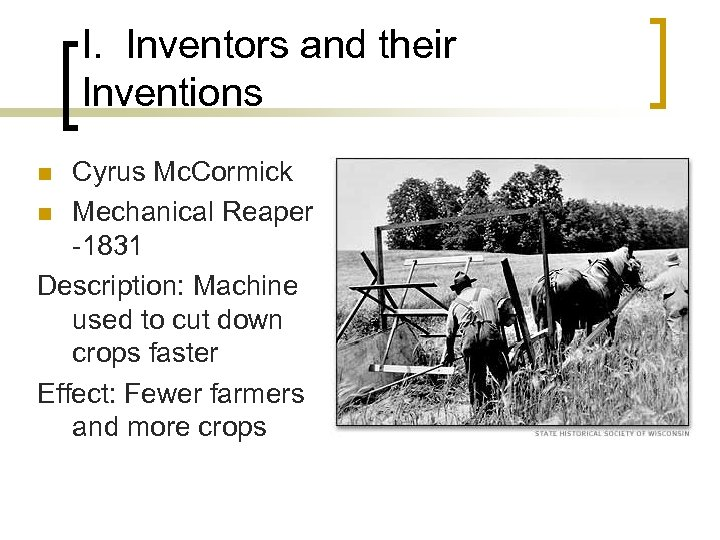 I. Inventors and their Inventions Cyrus Mc. Cormick n Mechanical Reaper -1831 Description: Machine