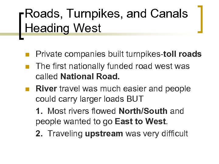 Roads, Turnpikes, and Canals Heading West n n n Private companies built turnpikes-toll roads