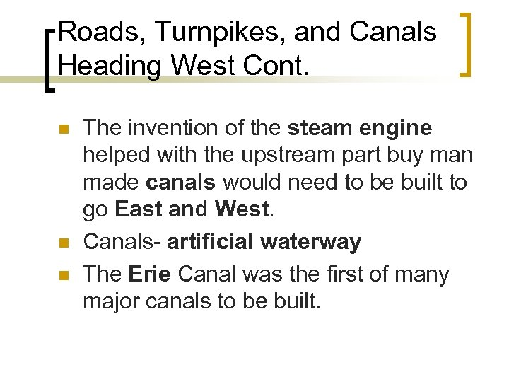 Roads, Turnpikes, and Canals Heading West Cont. n n n The invention of the