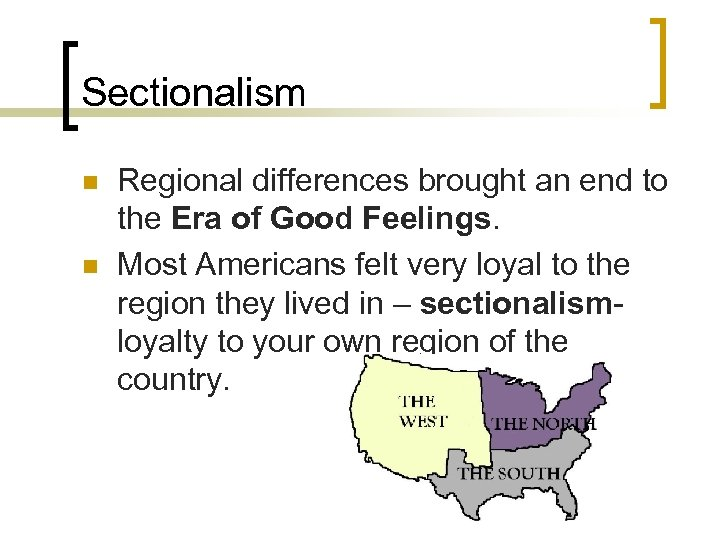 Sectionalism n n Regional differences brought an end to the Era of Good Feelings.