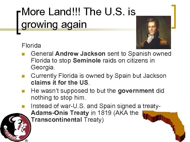 More Land!!! The U. S. is growing again Florida n General Andrew Jackson sent