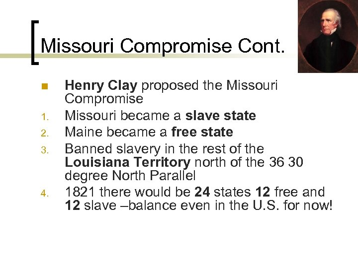 Missouri Compromise Cont. n 1. 2. 3. 4. Henry Clay proposed the Missouri Compromise