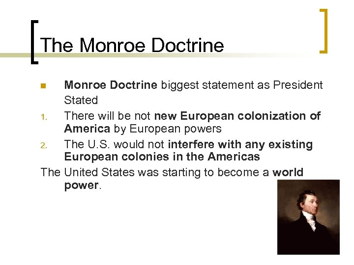 The Monroe Doctrine biggest statement as President Stated 1. There will be not new
