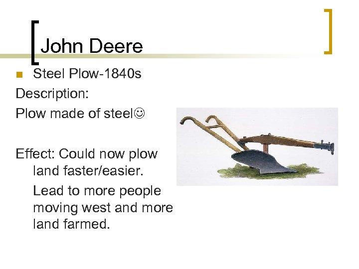 John Deere Steel Plow-1840 s Description: Plow made of steel n Effect: Could now