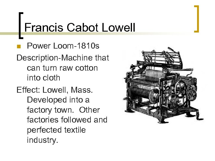 Francis Cabot Lowell Power Loom-1810 s Description-Machine that can turn raw cotton into cloth