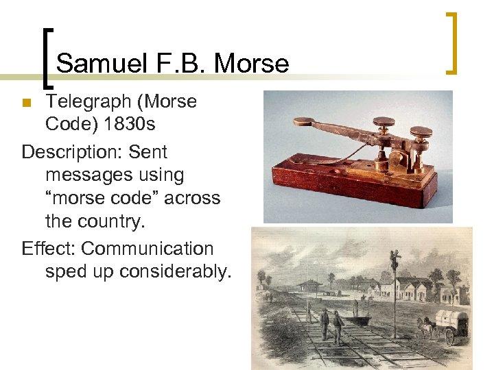 "Samuel F. B. Morse Telegraph (Morse Code) 1830 s Description: Sent messages using ""morse"
