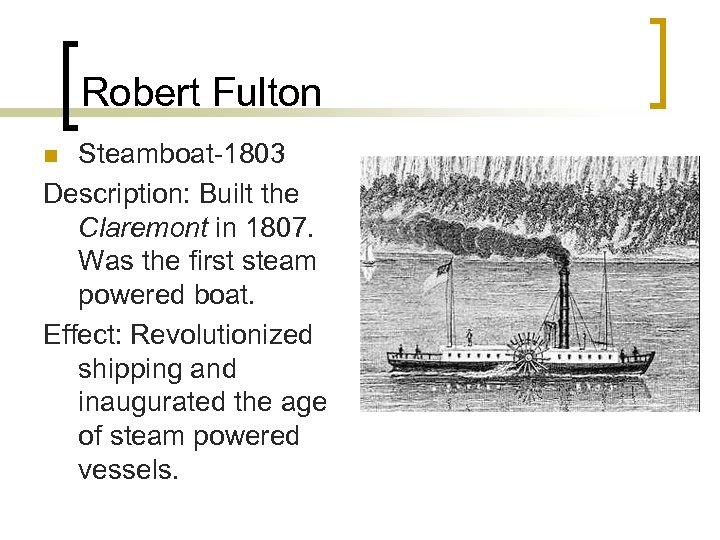 Robert Fulton Steamboat-1803 Description: Built the Claremont in 1807. Was the first steam powered