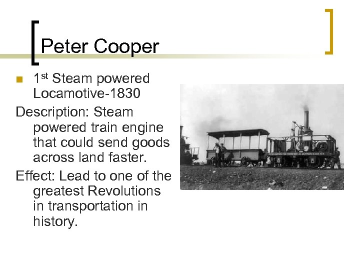 Peter Cooper 1 st Steam powered Locamotive-1830 Description: Steam powered train engine that could