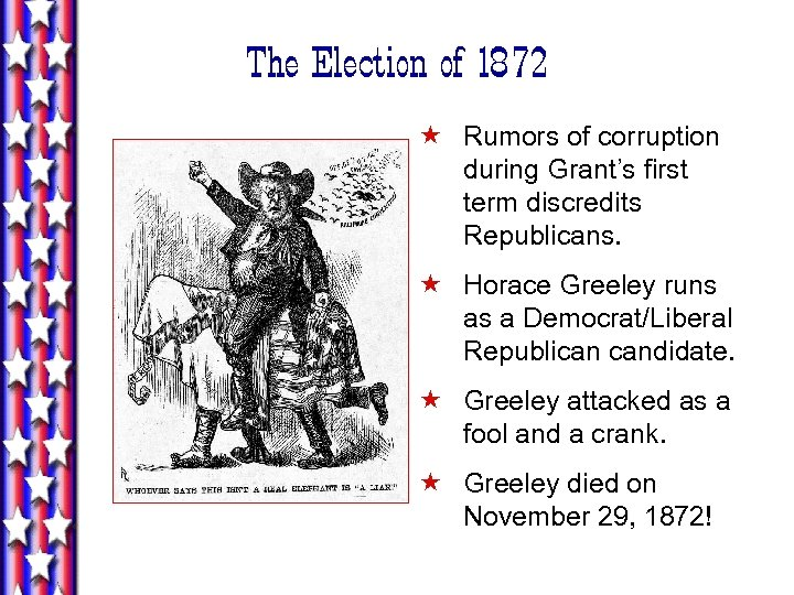 The Election of 1872 « Rumors of corruption during Grant's first term discredits Republicans.