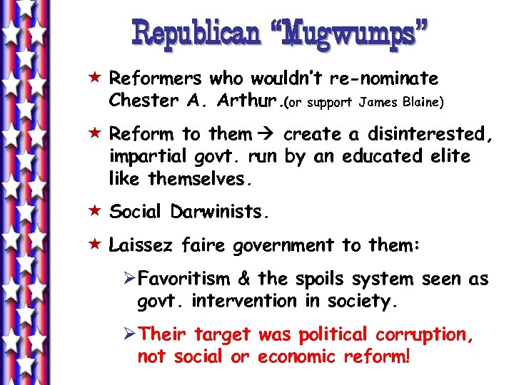"Republican ""Mugwumps"" « Reformers who wouldn't re-nominate Chester A. Arthur. (or support James Blaine)"