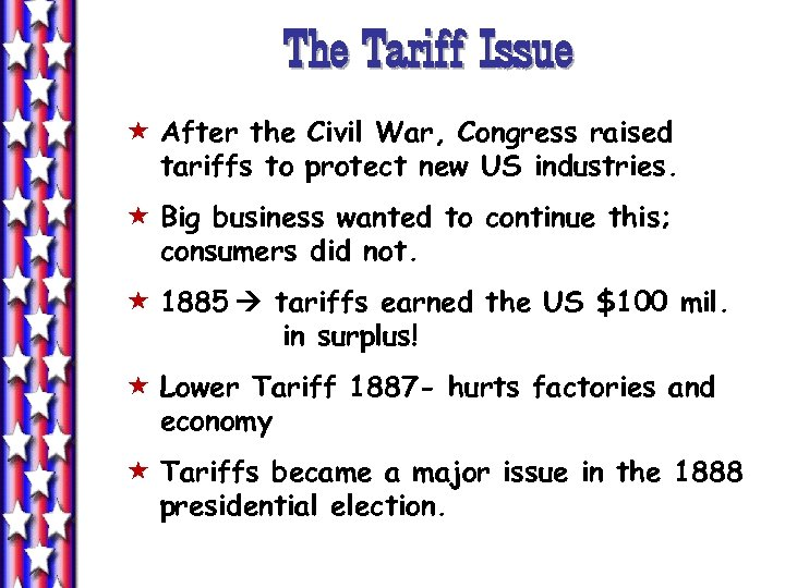 The Tariff Issue « After the Civil War, Congress raised tariffs to protect new